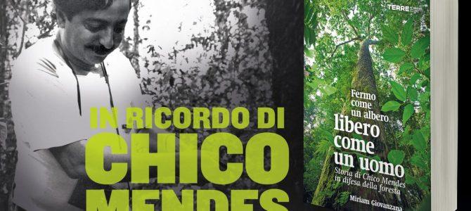 In ricordo di Chico Mendes, fermo come un albero libero come un uomo .